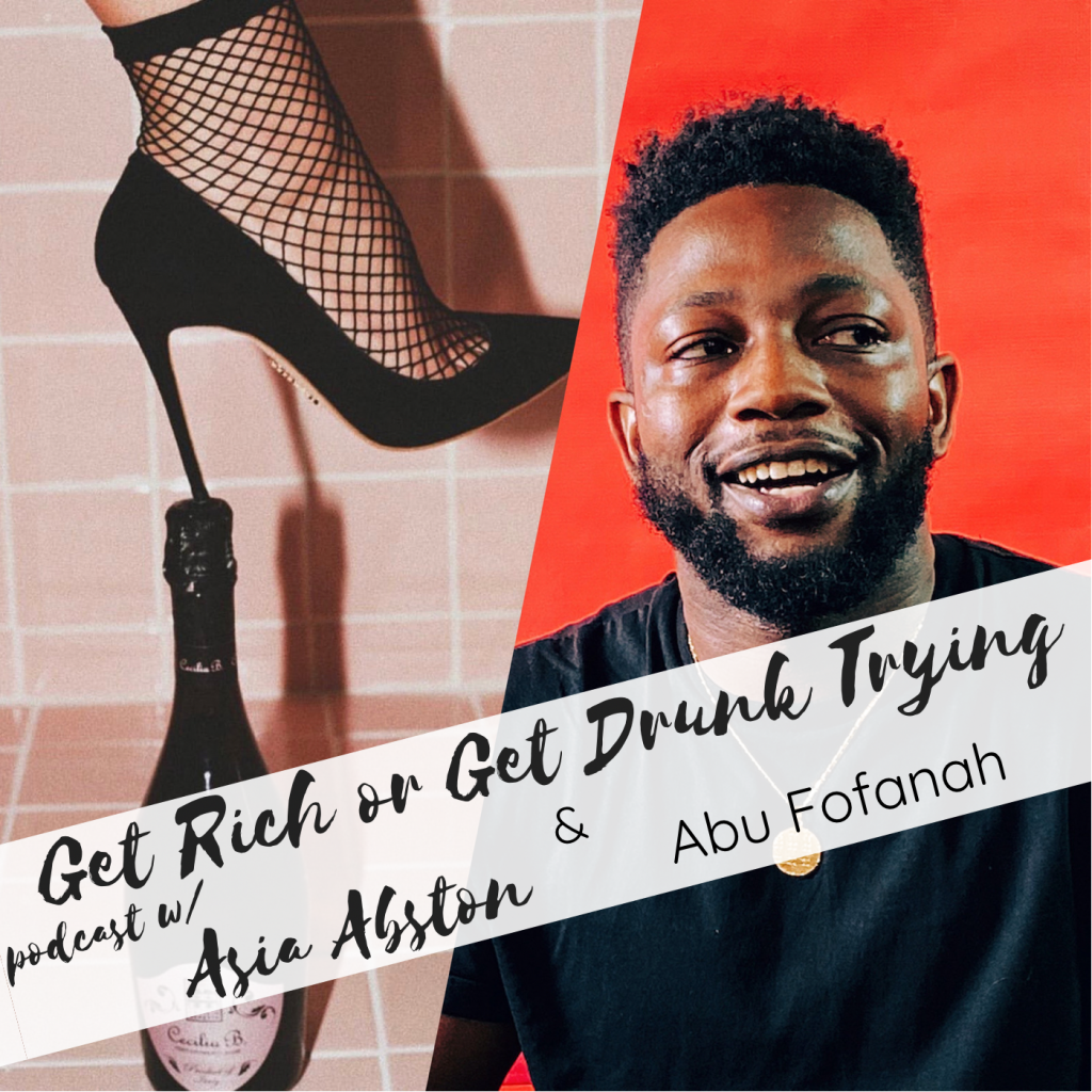 Abu Fofanah Get Rich or Get Drunk Trying Podcast Interview