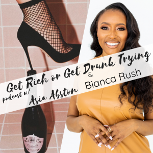 Bianca Rush bianca builds brands get rich or get drunk trying podcast