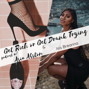 Isis Breanna x Get Rich or Get Drunk Trying Podcast